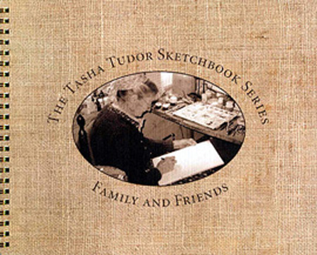 The TASHA TUDOR SKETCHBOOK SERIES FAMILY AND FRIENDS; Selected drawings from the Personal sketchbooks of Tasha Tudor. Tasha Tudor.