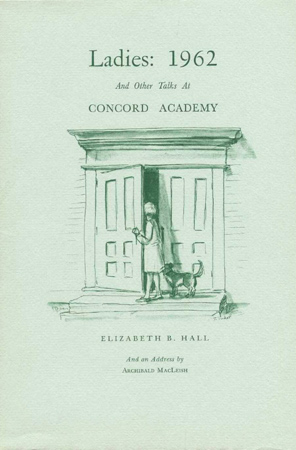 LADIES: 1962 AND OTHER TALKS AT CONCORD ACADEMY. Elizabeth B. Hall.