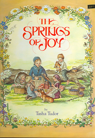 The SPRINGS OF JOY. Tasha Tudor.