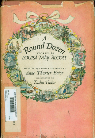 A ROUND DOZEN; , STORIES BY...Selected and with a foreword by Anne Thaxter Eaton. Louisa May Alcott.