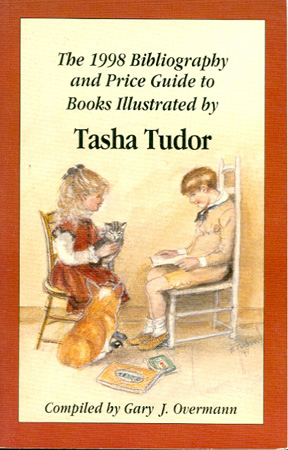 "The 1998 ""Bibliography"" and Price Guide to Books Illustrated By Tasha Tudor. Gary J. Overmann."