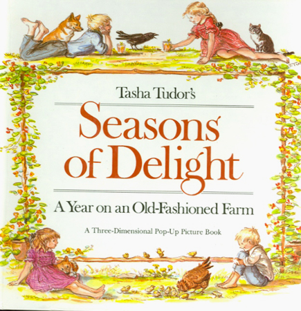 TASHA TUDOR'S SEASONS OF DELIGHT; : A YEAR ON AN OLD-FASHIONED FARM. A Three-Dimensional Pop-Up Picture Book. Tasha Tudor.