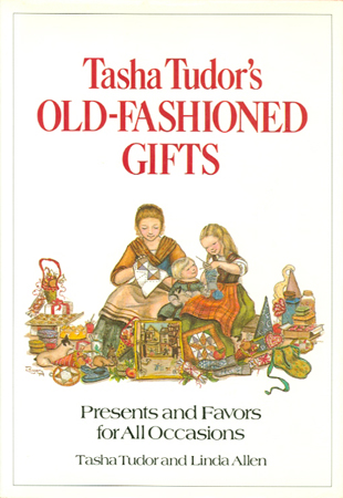 TASHA TUDOR'S OLD-FASHIONED GIFTS; PRESENTS AND FAVORS FOR ALL OCCASIONS. Tasha Tudor, Linda Allen.