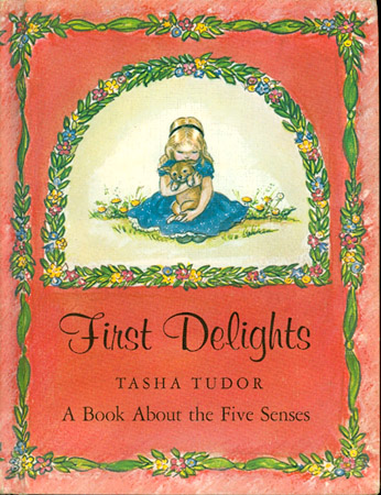 FIRST DELIGHTS: A BOOK ABOUT THE FIVE SENSES. Tasha Tudor.