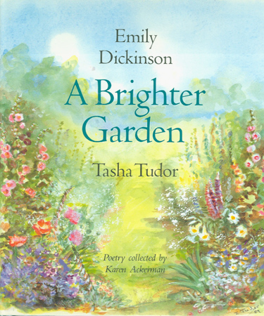 A BRIGHTER GARDEN; . Collected by Karen Ackerman. Emily Dickinson.