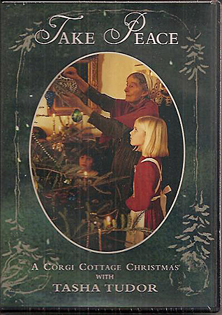 TAKE PEACE, A CORGI COTTAGE CHRISTMAS WITH TASHA TUDOR; [DVD]. Sarah Kerruish.