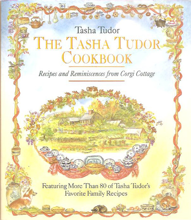 The TASHA TUDOR COOKBOOK; : RECIPES AND REMINISCENCES FROM CORGI COTTAGE. Tasha Tudor.
