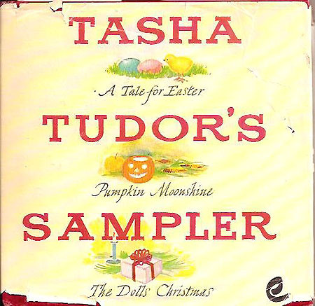 TASHA TUDOR'S SAMPLER:; A Tale for Easter, Pumpkin Moonshine, The Dolls' Christmas. Tasha Tudor.