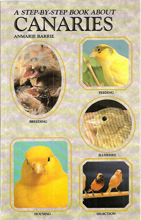 A STEP-BY-STEP BOOK ABOUT CANARIES. Anmarie Barrie.