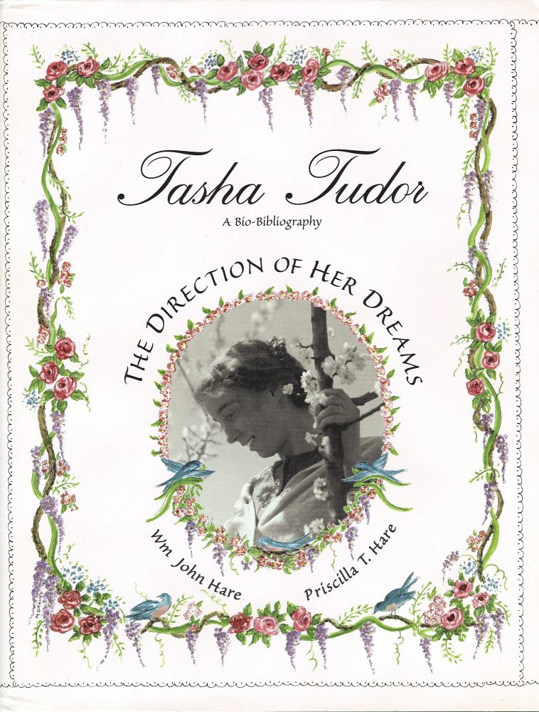 TASHA TUDOR: THE DIRECTION OF HER DREAMS; THE DEFINITIVE BIBLIOGRAPHY AND COLLECTORS' GUIDE. Wm John Hare, Priscilla T.