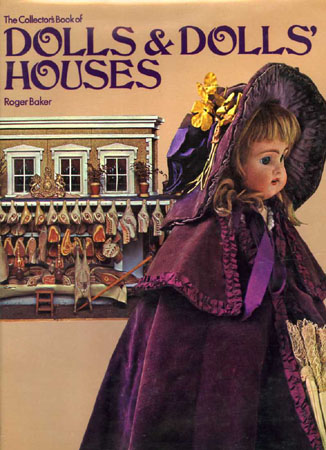 DOLLS AND DOLLS' HOUSES, A COLLECTOR'S INTRODUCTION. Roger Baker.
