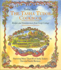 The TASHA TUDOR COOKBOOK: RECIPES AND REMINISCENCES FROM CORGI COTTAGE. Tasha Tudor.