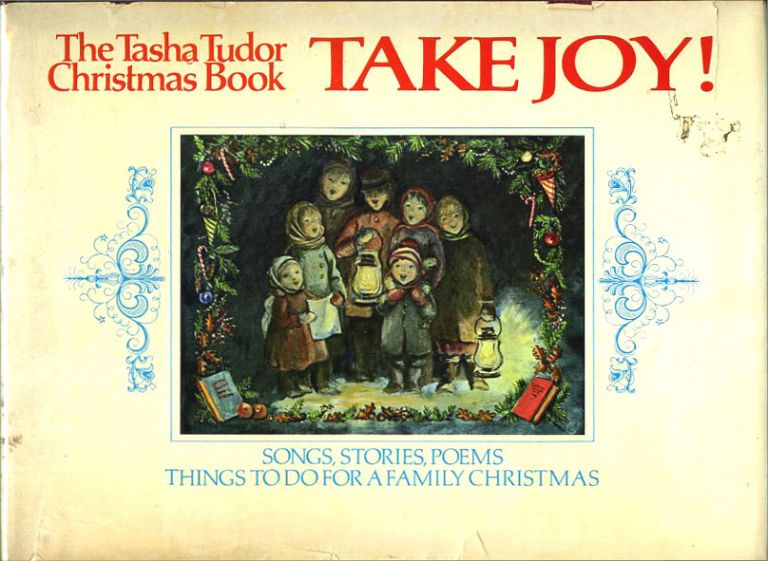TAKE JOY! THE TASHA TUDOR CHRISTMAS BOOK. Tasha Tudor.