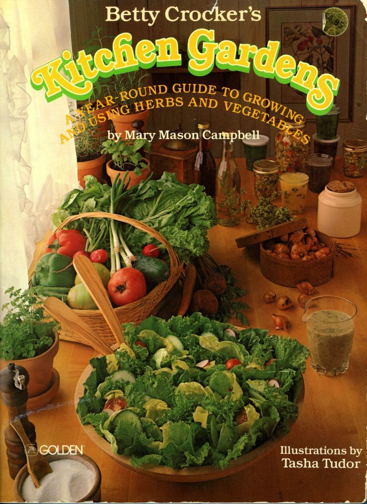 BETTY CROCKER'S KITCHEN GARDENS; A YEAR-ROUND GUIDE TO GROWING AND USING HERBS AND VEGETABLES. Mary Mason Campbell.