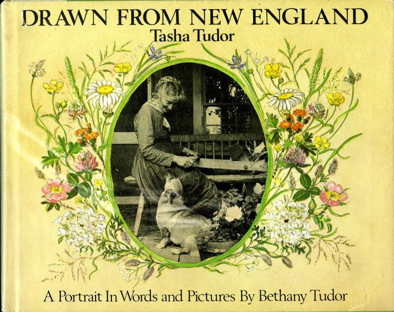 DRAWN FROM NEW ENGLAND; : TASHA TUDOR, A PORTRAIT IN WORDS AND PICTURES. Bethany Tudor.