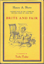 BRITE AND FAIR:; A SEQUEL TO THE REAL DIARY OF A REAL BOY. Henry A. Shute.