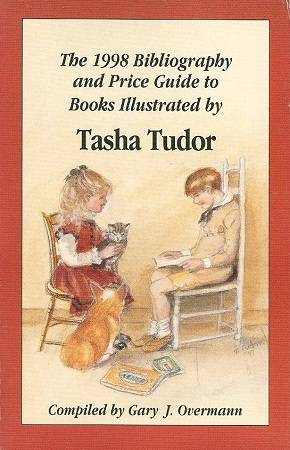 The 1998 Bibliography and Price Guide to Books Illustrated By Tasha Tudor. Gary J. Overmann.