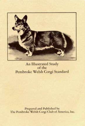 An ILLUSTRATED STUDY OF THE PEMBROKE WELSH CORGI STANDARD. Pembroke Welsh Corgi Club of America