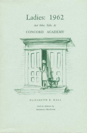 LADIES: 1962 AND OTHER TALKS AT CONCORD ACADEMY. Elizabeth B. Hall