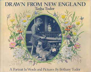 DRAWN FROM NEW ENGLAND; : TASHA TUDOR, A PORTRAIT IN WORDS AND PICTURES. Bethany Tudor