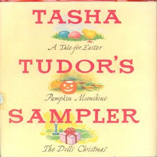 TASHA TUDOR'S SAMPLER; A TALE FOR EASTER, PUMPKIN MOONSHINE, THE DOLLS' CHRISTMAS. Tasha Tudor