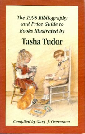 "1998 ""Bibliography"" and Price Guide to Books Illustrated By Tasha Tudor. Gary J. Overmann."