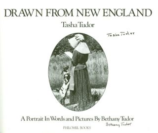 DRAWN FROM NEW ENGLAND; : TASHA TUDOR, A PORTRAIT IN WORDS AND PICTURES