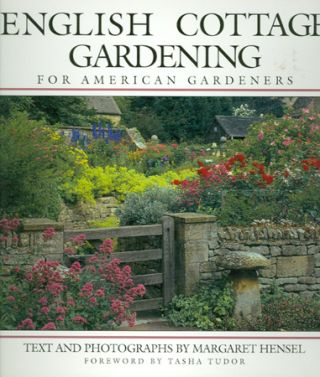 ENGLISH COTTAGE GARDENING FOR AMERICAN GARDENERS. Margaret Hensel