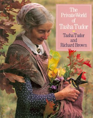 The PRIVATE WORLD OF TASHA TUDOR. Tasha Tudor, Richard Brown