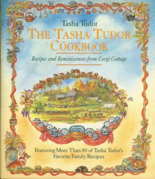 The TASHA TUDOR COOKBOOK: RECIPES AND REMINISCENCES FROM CORGI COTTAGE. Tasha Tudor