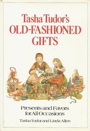 TASHA TUDOR'S OLD-FASHIONED GIFTS; : PRESENTS AND FAVORS FOR ALL OCCASIONS. Tasha Tudor, Linda Allen