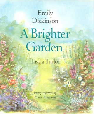 A BRIGHTER GARDEN; . Collected by Karen Ackerman. Emily Dickinson