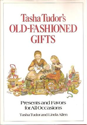 TASHA TUDOR'S OLD-FASHIONED GIFTS; PRESENTS AND FAVORS FOR ALL OCCASIONS. Tasha Tudor, Linda Allen