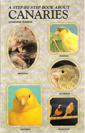 A STEP-BY-STEP BOOK ABOUT CANARIES. Anmarie Barrie