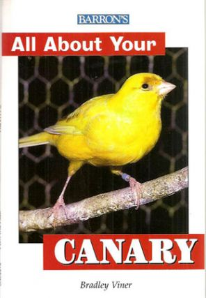 ALL ABOUT YOUR CANARY; A Complete Pet Owner's Manual. Bradley Viner