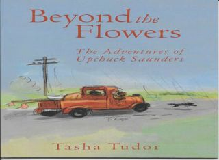 BEYOND THE FLOWERS, THE ADVENTURES OF UPCHUCK SAUNDERS. Introduction by Tom Tudor. Tasha Tudor.