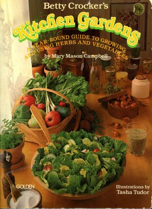 BETTY CROCKER'S KITCHEN GARDENS; A YEAR-ROUND GUIDE TO GROWING AND USING HERBS AND VEGETABLES....