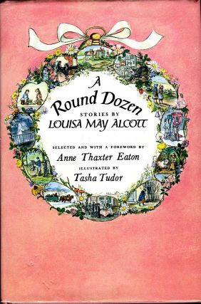 A ROUND DOZEN; , STORIES BY...Selected and with a foreword by Anne Thaxter Eaton. Louisa May Alcott
