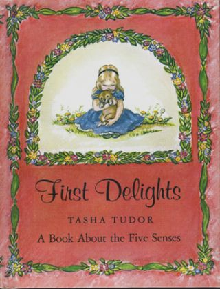 FIRST DELIGHTS: A BOOK ABOUT THE FIVE SENSES. Tasha Tudor
