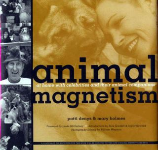 ANIMAL MAGNETISM; AT HOME WITH CELEBRITIES AND THEIR ANIMAL COMPANIONS. Patti Denys, Mary Holmes.