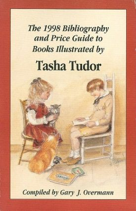 The 1998 Bibliography and Price Guide to Books Illustrated By Tasha Tudor. Gary J. Overmann